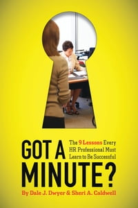 Got a Minute?: The 9 Lessons Every HR Professional Must Learn to Be Successful: The 9 Lessons Every…