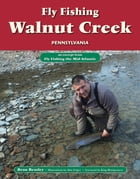 Fly Fishing Walnut Creek, Pennsylvania: An Excerpt from Fly Fishing the Mid-Atlantic by Beau Beasley