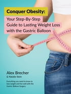 Conquer Obesity: Your Step-By-Step Guide to Lasting Weight Loss with the Gastric Balloon by Alex Brecher