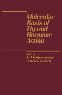 Book Molecular Basis of Thyroid Hormone Action by Oppenheimer, Jack