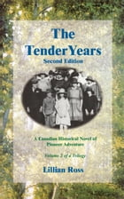 The Tender Years : A Canadian Historical Novel of Pioneer Adventure - Second Edition (Revised) : Volume Two of a Trilogy by Lillian Ross