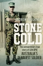 Stone Cold: The extraordinary story of Len Opie, Australia's deadliest soldier by Andrew Faulkner