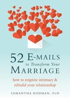 52 E-mails to Transform Your Marriage: How to Reignite Intimacy and Rebuild Your Relationship by Samantha Rodman, PhD