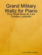 Grand Military Waltz for Piano - Pure Sheet Music By Lars Christian Lundholm by Lars Christian Lundholm
