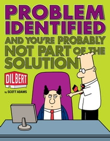Problem Identified: And You're Probably Not Part of the Solution: And You're Probably Not Part of…