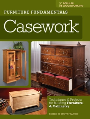 Furniture Fundamentals - Casework Techniques and Projects for Building Furniture and Cabinetry