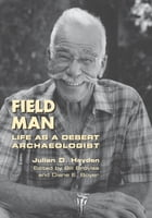 Field Man: Life as a Desert Archaeologist by Julian D. Hayden