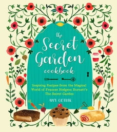 The Secret Garden Cookbook, Newly Revised Edition: Inspiring Recipes from the Magical World of…