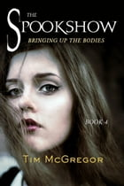 Spookshow 4: Bringing up the bodies by Tim McGregor