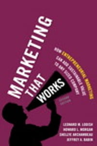 Marketing That Works: How Entrepreneurial Marketing Can Add Sustainable Value to Any Sized Company