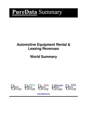 Automotive Equipment Rental & Leasing Revenues World Summary: Market Values & Financials by Country by Editorial DataGroup