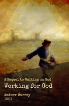 Working for God: The Sequel to Waiting on God by Andrew Murray