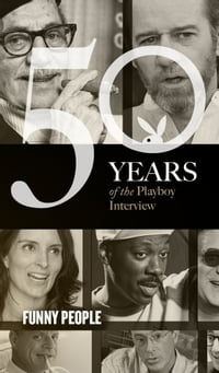 Funny People: The Playboy Interview: 50 Years of the Playboy Interview