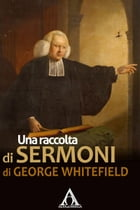 Una raccolta di sermoni di George Whitefield by George Whitefield