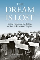 The Dream Is Lost: Voting Rights and the Politics of Race in Richmond, Virginia by Julian Maxwell Hayter