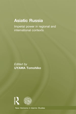 Asiatic Russia Imperial Power in Regional and International Contexts