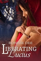 Liberating Lucius by Bonnie Dee