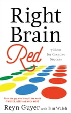 Right Brain Red: 7 Ideas for Creative Success by Reyn Guyer