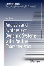 Analysis and Synthesis of Dynamic Systems with Positive Characteristics by Jun Shen