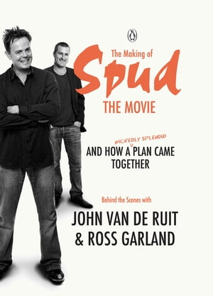 The Making of Spud the Movie And How A Wickedly Splendid Plan Came Together