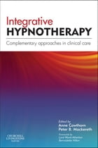 Integrative Hypnotherapy: Complementary approaches in clinical care by Anne Cawthorn