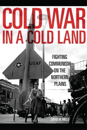 Cold War in a Cold Land Fighting Communism on the Northern Plains