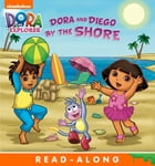 Dora and Diego by the Shore (Dora the Explorer) by Nickelodeon Publishing