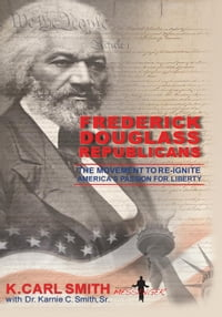 Frederick Douglass Republicans: The Movement to Re-Ignite America's Passion for Liberty