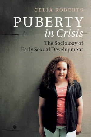 Puberty in Crisis The Sociology of Early Sexual Development