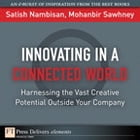 Innovating in a Connected World: Harnessing the Vast Creative Potential Outside Your Company by Satish Nambisan