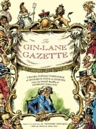 The Gin Lane Gazette: A Profusely Illustrated Compendium of Devilish Scandal and Oddities from the Darkest Recesses of Geo by Adrian Teal