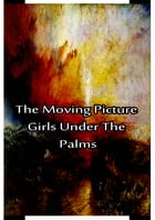 The Moving Picture Girls Under the Palms by Laura Lee Hope