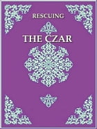 Rescuing the Czar: Two Authentic Daries by James P. Smythe, Editor