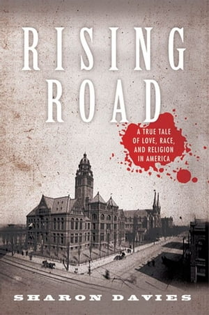 Rising Road A True Tale of Love,  Race,  and Religion in America