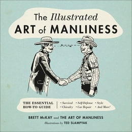 Book The Illustrated Art of Manliness: The Essential How-To Guide: Survival   Chivalry   Self-Defense… by Brett McKay