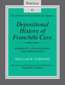 Depositional History of Franchthi Cave: Stratigraphy, Sedimentology, and Chronology, Fascicle 12