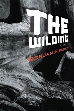 Book The Wilding: A Novel by Benjamin Percy
