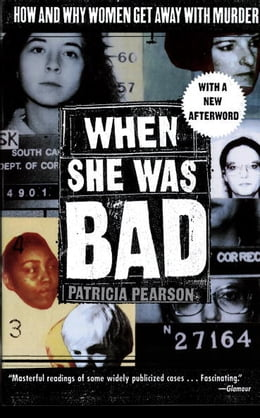 Book When She Was Bad: How And Why Women Get Away With Murder by Patricia Pearson