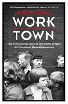 Worktown: The Astonishing Story of the Project that launched Mass Observation by David Hall