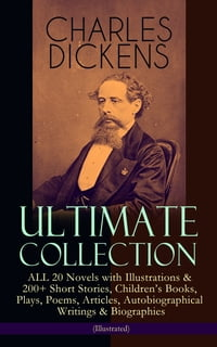 CHARLES DICKENS Ultimate Collection – ALL 20 Novels with Illustrations & 200+ Short Stories…