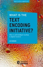 What is the Text Encoding Initiative?: How to add intelligent markup to digital resources by Lou Burnard