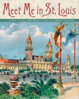 Book Meet Me in St. Louis: The 1904 St. Louis World's Fair by Robert Jackson
