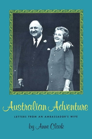 Australian Adventure Letters from an Ambassador's Wife