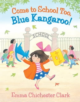 Book Come to School too, Blue Kangaroo! (Read Aloud) by Emma Chichester Clark