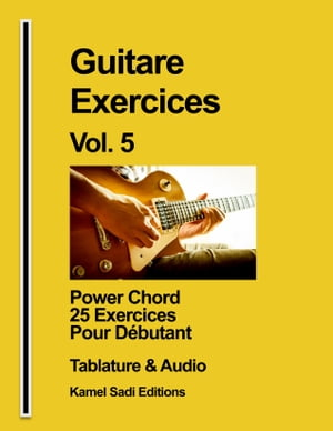 Guitare Exercices Vol. 5: Power Chord 25 Exercices Pour Débutant by Kamel Sadi