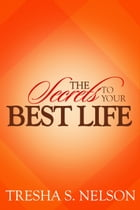 The Secrets to your Best Life by Tresha S. Nelson