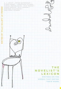 Book The Novelist's Lexicon: Writers on the Words That Define Their Work by Villa Gillet/ Le Monde