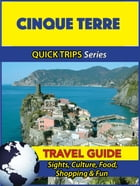 Cinque Terre Travel Guide (Quick Trips Series): Sights, Culture, Food, Shopping & Fun by Sara Coleman