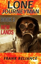 Lone Journeyman Book 3: New Lands by Frank Reliance