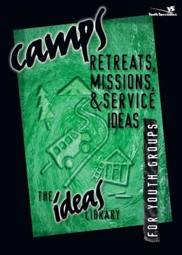 Book Camps, Retreats, Missions, and Service Ideas by Youth Specialties
